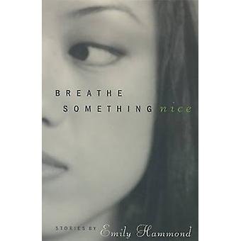 Breathe Something Nice - Stories by Emily Hammond - 9780874172935 Book