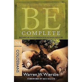 Be Complete - Colossians - Become the Whole Person God Intendsyou to b