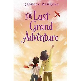 The Last Grand Adventure by Rebecca Behrens - 9781481496926 Book