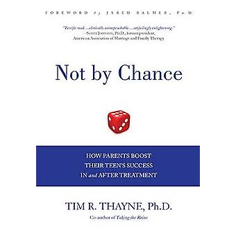Not by Chance - How Parents Boost Their Teen's Success in and After Tr