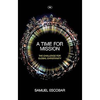 A Time for Mission - The Challenge for Global Christianity (New editio