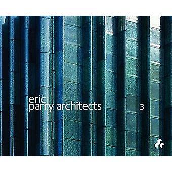 Eric Parry Architects - Volume 3 by Edwin Heathcote - Dalibor Vesely -