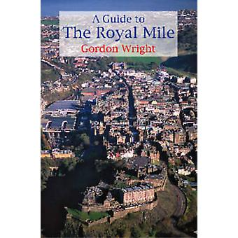 A Guide to the Royal Mile - Edinburgh's Historic Highway (7th Revised