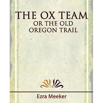 The Ox Team or the Old Oregon Trail 1909 von Ezra Meeker & Meeker