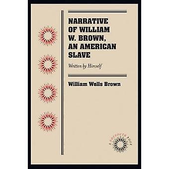 Erzählung von William W. Brown - ein afroamerikanischer Sklaven - geschrieben von ihm selbst