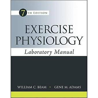 Exercise Physiology Laboratory Manual by William C Beam