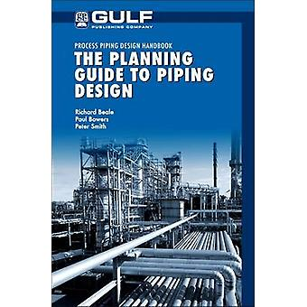 Planning Guide to Piping Design by Beale & Richard J.