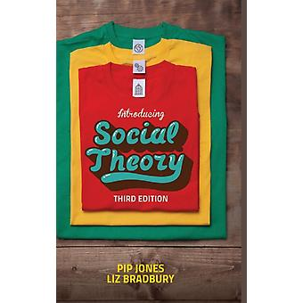 Introducing Social Theory Third edition by Jones & Pip