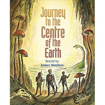 Reading Planet KS2  Journey to the Centre of the Earth  Le by James Mayhew