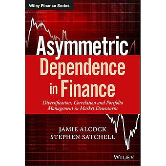 Asymmetric Dependence in Finance by Edited by Jamie Alcock & Edited by Stephen Satchell