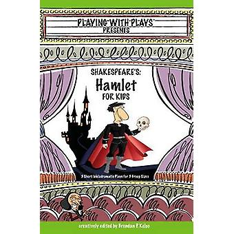 Shakespeares Hamlet for Kids 3 Short Melodramatic Plays for 3 Group Sizes by Kelso & Brendan P