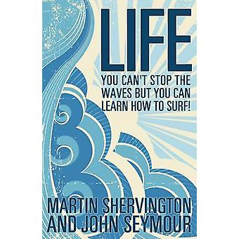 Life You Cant Stop the Waves But You Can Learn How to Surf by Shervington & Martin