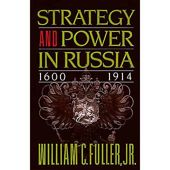 Strategy and Power in Russia 16001914 by Fuller & William C. & Jr.