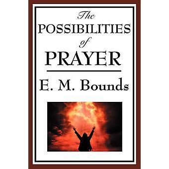 The Possibilities of Prayer von Bounds & Edward M.