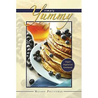 Simply Yummy Vegan Vegetarian Cookbook by Melody & Prettyman