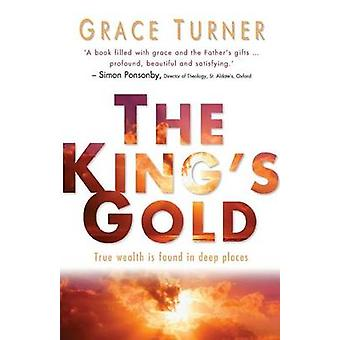 The Kings Gold True Wealth Is Found in Deep Places. Grace Turner by Turner & Grace