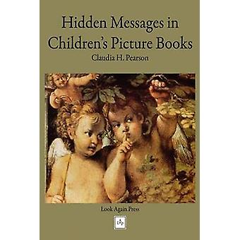 Hidden Messages in Childrens Picture Books by Pearson & Claudia H