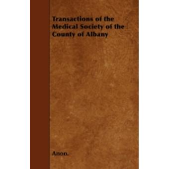 Transactions of the Medical Society of the County of Albany by Anon.