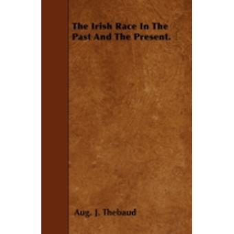 The Irish Race In The Past And The Present. by Thebaud & Aug. J.