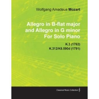 Allegro in BFlat Major and Allegro in G Minor by Wolfgang Amadeus Mozart for Solo Piano K.3 1762 K.312K6.590d 1791 by Mozart & Wolfgang Amadeus
