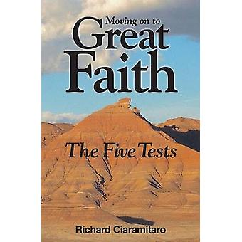Moving on to Great Faith The Five Tests by Ciaramitaro & Richard