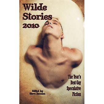 Wilde Stories 2010 The Years Best Gay Speculative Fiction by Berman & Steve