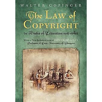The Law of Copyright In Works of Literature and Art Including that of Drama Music Engraving Sculpture Painting Photography and Ornamental and Useful Designs Together with International and For by Copinger & Walter
