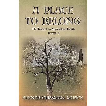 A Place To Belong The Trials of an Appalachian Family Book 2 by Musick & Brenda Crissman