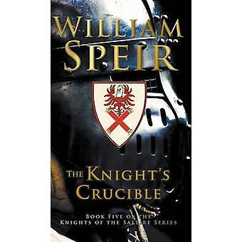 The Knights Crucible by Speir & William