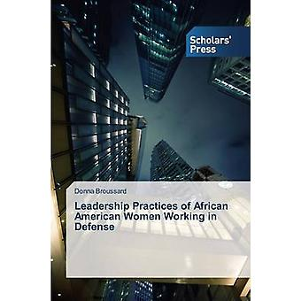 Leadership Practices of African American Women Working in Defense by Broussard Donna