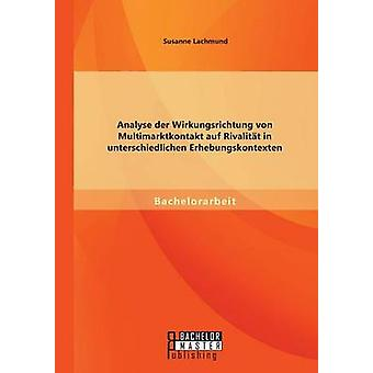 Analyse der Wirkungsrichtung von Multimarktkontakt auf Rivalitt in unterschiedlichen Erhebungskontexten by Lachmund & Susanne
