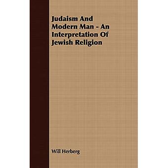 Judaism And Modern Man  An Interpretation Of Jewish Religion by Herberg & Will