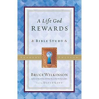 A Life God Rewards Bible Study by Wilkinson & Bruce
