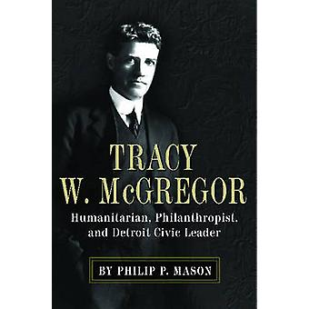 Tracy W. McGregor - Humanitarian - Philanthropist - and Detroit Civic