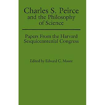 Charles S. Peirce and the Philosophy of Science (Revised edition) by