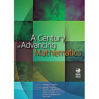 A Century of Advancing Mathematics by Stephen F. Kennedy - 9780883855