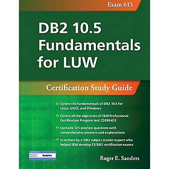 DB2 10.5 Fundamentals for LUW - Certification Study Guide (Exam 615) b