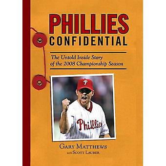 Phillies Confidential - The Untold Inside Story of the 2008 Championsh