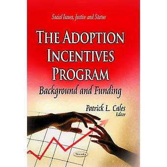 Adoption Incentives Program - Background & Funding by Patrick L. Cales