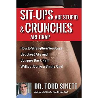 Sit-ups Are Stupid & Crunches Are Crap - How to Strengthen Your Co