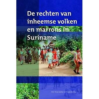 De Rechten Van Inheemse Volken en Marrons in Suriname by Ellen-Rose K
