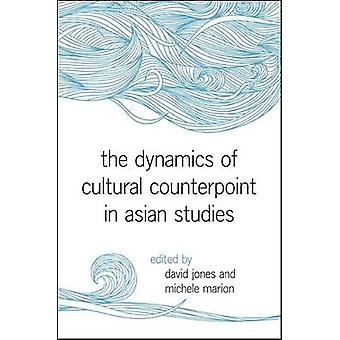 The Dynamics of Cultural Counterpoint in Asian Studies by David Edwar