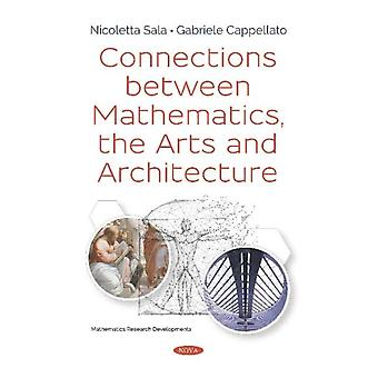 Connections between Mathematics the Arts and Architecture by Nicoletta Sala & Gabriele Cappellato
