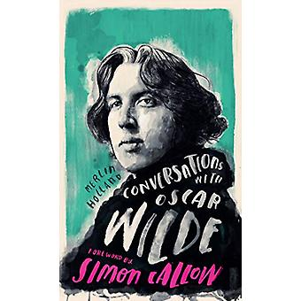 Conversations with Wilde - A Fictional Dialogue Based on Biographical