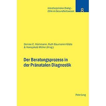Der Beratungsprozess in Der Praenatalen Diagnostik by Denise C Hurlim