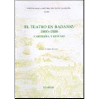 El Teatro en Badajoz - 1860-1886 - Cartelera y Estudio by Angel Suarez