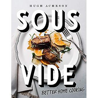 Sous Vide - Better Home Cooking by Hugh Acheson - 9781984822284 Book