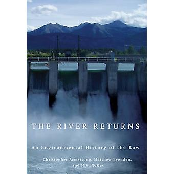 The River Returns - An Environmental History of the Bow by Christopher