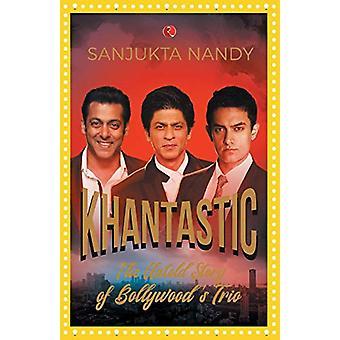 KHANtastic - The untold story of Bollywood's trio by Sanjukta Nandy -