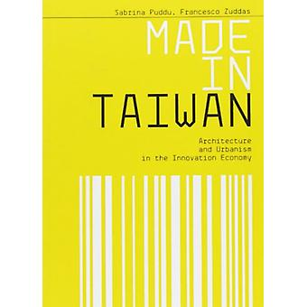 Made in Taiwan - Architecture and Urbanism in the Innovation Economy b